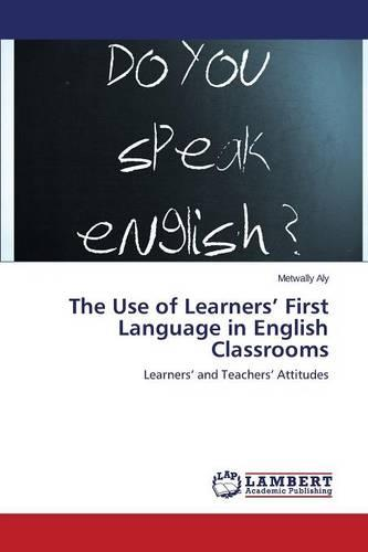 The Use of Learners' First Language in English Classrooms (Paperback)