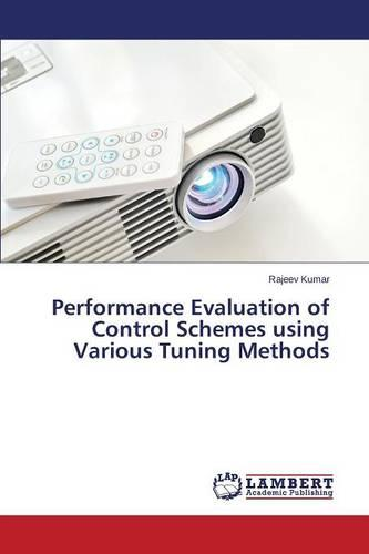 Performance Evaluation of Control Schemes Using Various Tuning Methods (Paperback)