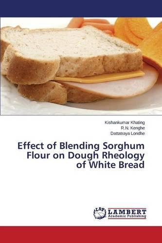 Effect of Blending Sorghum Flour on Dough Rheology of White Bread (Paperback)