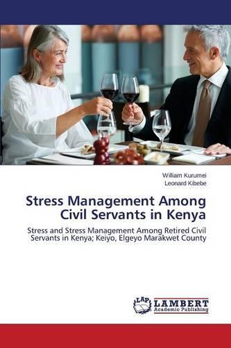 Stress Management Among Civil Servants in Kenya (Paperback)