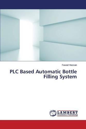 Plc Based Automatic Bottle Filling System (Paperback)
