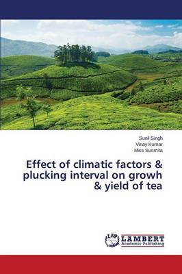 Effect of Climatic Factors & Plucking Interval on Growh & Yield of Tea (Paperback)
