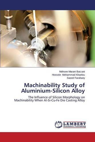 Machinability Study of Aluminium-Silicon Alloy (Paperback)