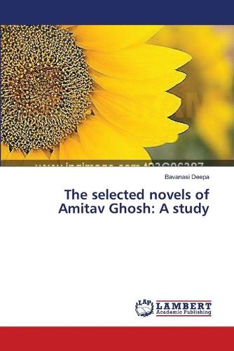 The Selected Novels of Amitav Ghosh: A Study (Paperback)