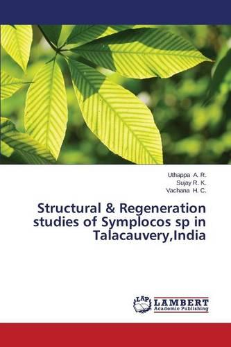 Structural & Regeneration Studies of Symplocos Sp in Talacauvery, India (Paperback)