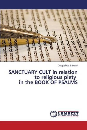Sanctuary Cult in Relation to Religious Piety in the Book of Psalms (Paperback)