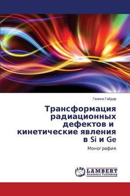 Transformatsiya Radiatsionnykh Defektov I Kineticheskie Yavleniya V Si I GE (Paperback)