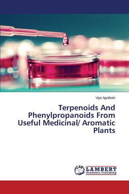 Terpenoids and Phenylpropanoids from Useful Medicinal/ Aromatic Plants (Paperback)