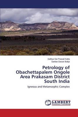Petrology of Obachettapalem Ongole Area Prakasam District South India (Paperback)
