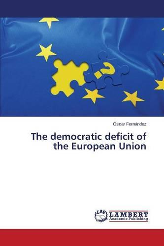 The Democratic Deficit of the European Union (Paperback)