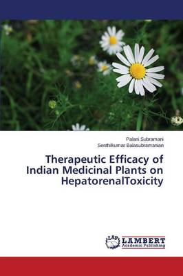 Therapeutic Efficacy of Indian Medicinal Plants on Hepatorenaltoxicity (Paperback)