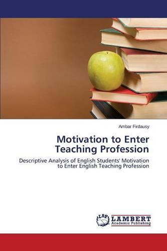 Motivation to Enter Teaching Profession (Paperback)