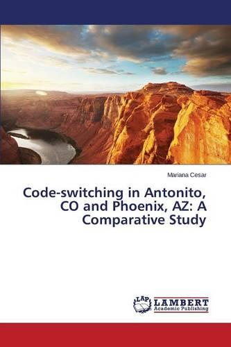 Code-Switching in Antonito, Co and Phoenix, AZ: A Comparative Study (Paperback)