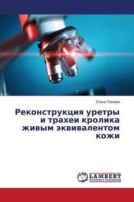 Rekonstruktsiya Uretry I Trakhei Krolika Zhivym Ekvivalentom Kozhi (Paperback)