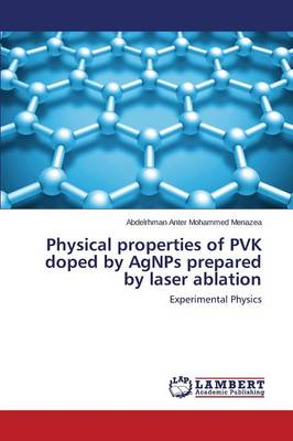 Physical Properties of Pvk Doped by Agnps Prepared by Laser Ablation (Paperback)