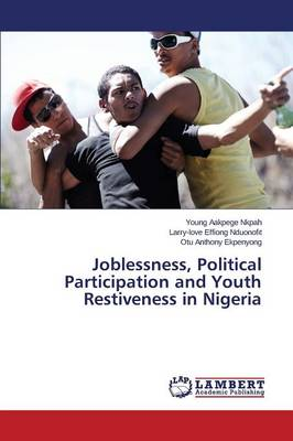 Joblessness, Political Participation and Youth Restiveness in Nigeria (Paperback)