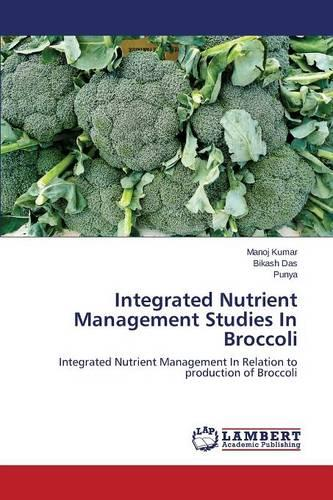 Integrated Nutrient Management Studies in Broccoli (Paperback)