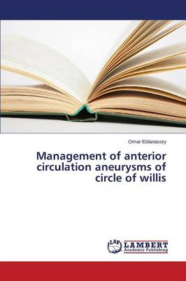Management of Anterior Circulation Aneurysms of Circle of Willis (Paperback)