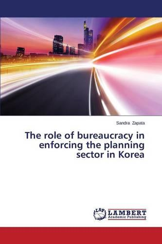 The Role of Bureaucracy in Enforcing the Planning Sector in Korea (Paperback)