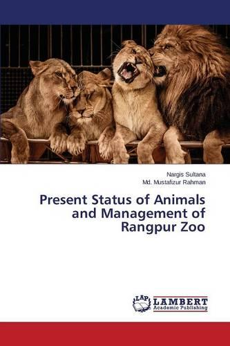 Present Status of Animals and Management of Rangpur Zoo (Paperback)
