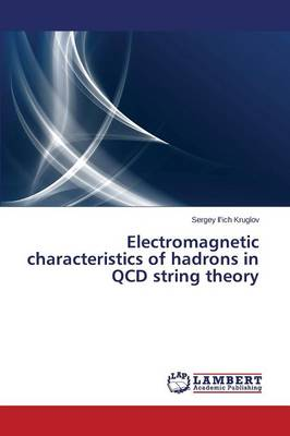 Electromagnetic Characteristics of Hadrons in QCD String Theory (Paperback)