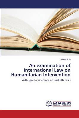An Examination of International Law on Humanitarian Intervention (Paperback)