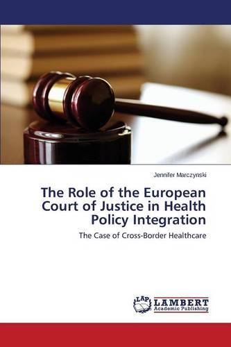 The Role of the European Court of Justice in Health Policy Integration (Paperback)