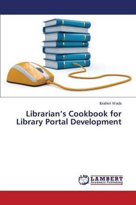 Librarian's Cookbook for Library Portal Development (Paperback)