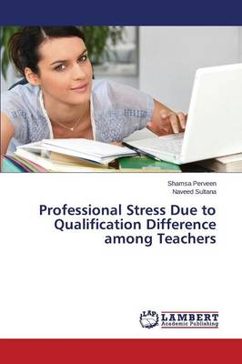 Professional Stress Due to Qualification Difference Among Teachers (Paperback)