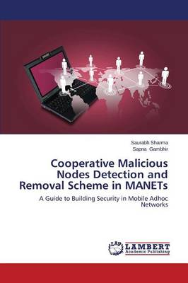 Cooperative Malicious Nodes Detection and Removal Scheme in Manets (Paperback)