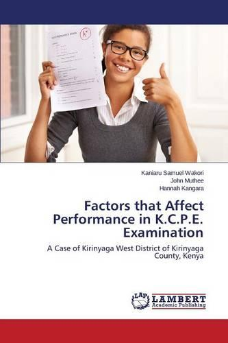 Factors That Affect Performance in K.C.P.E. Examination (Paperback)