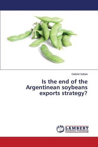 Is the End of the Argentinean Soybeans Exports Strategy? (Paperback)