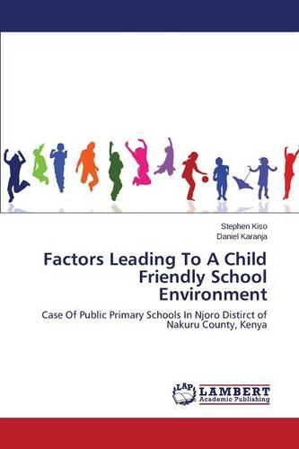 Factors Leading to a Child Friendly School Environment (Paperback)