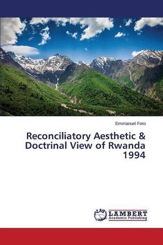 Reconciliatory Aesthetic & Doctrinal View of Rwanda 1994 (Paperback)
