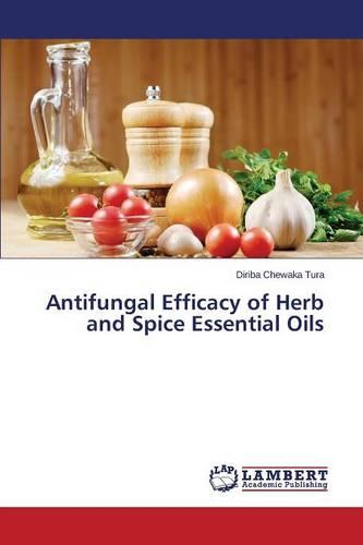 Antifungal Efficacy of Herb and Spice Essential Oils (Paperback)