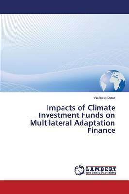 Impacts of Climate Investment Funds on Multilateral Adaptation Finance (Paperback)