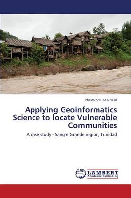Applying Geoinformatics Science to Locate Vulnerable Communities (Paperback)
