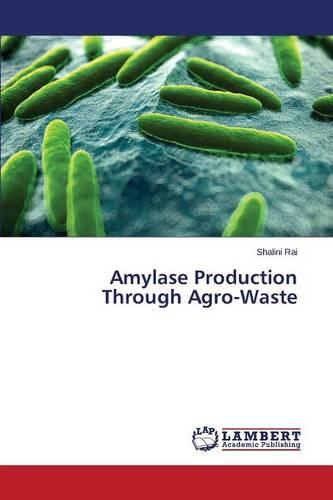 Amylase Production Through Agro-Waste (Paperback)