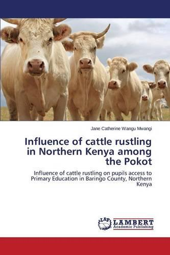 Influence of Cattle Rustling in Northern Kenya Among the Pokot (Paperback)