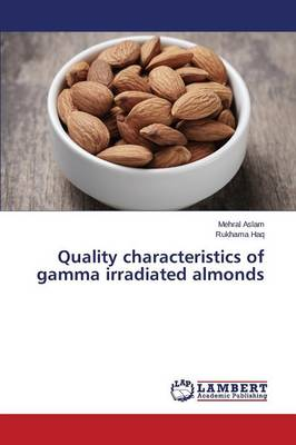 Quality Characteristics of Gamma Irradiated Almonds (Paperback)