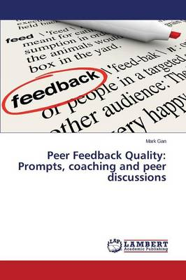 Peer Feedback Quality: Prompts, Coaching and Peer Discussions (Paperback)