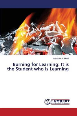 Burning for Learning: It Is the Student Who Is Learning (Paperback)