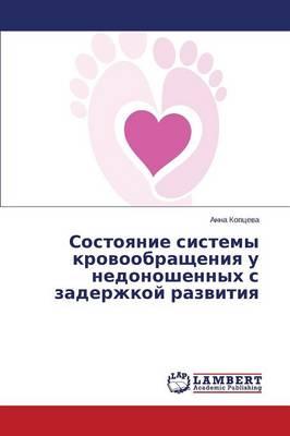 Sostoyanie Sistemy Krovoobrashcheniya U Nedonoshennykh S Zaderzhkoy Razvitiya (Paperback)