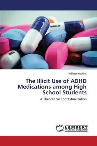 The Illicit Use of ADHD Medications Among High School Students (Paperback)