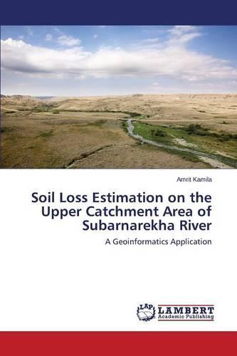 Soil Loss Estimation on the Upper Catchment Area of Subarnarekha River (Paperback)