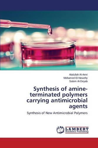 Synthesis of Amine-Terminated Polymers Carrying Antimicrobial Agents (Paperback)