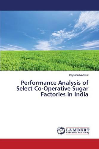 Performance Analysis of Select Co-Operative Sugar Factories in India (Paperback)