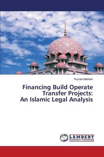 Financing Build Operate Transfer Projects: An Islamic Legal Analysis (Paperback)