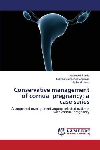 Conservative Management of Cornual Pregnancy: A Case Series (Paperback)