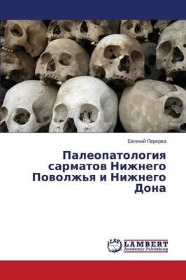 Paleopatologiya Sarmatov Nizhnego Povolzh'ya I Nizhnego Dona (Paperback)